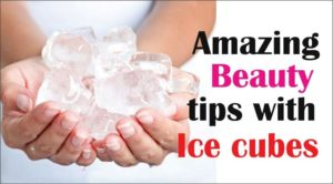 Amazing beauty  tips  with Ice cubes