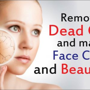 Remove dead cells and make face clean and beautiful
