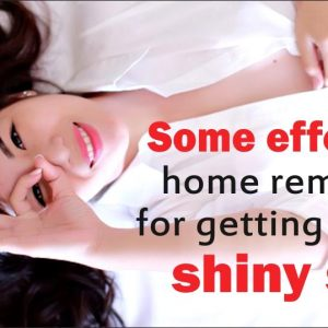 Some effective home remedies for getting shiny skin