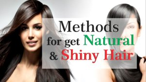 Methods for get natural & shiny hair