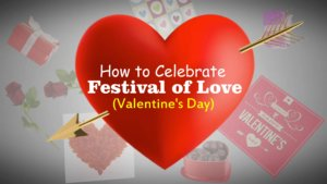 How to Celebrate Festival of Love  (Valentine's Day)