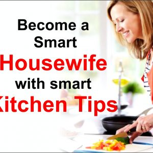 Become a Smart Housewife with smart Kitchen Tips
