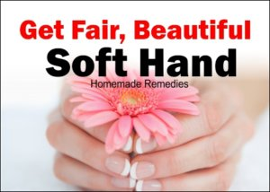 Get fair and beautiful soft hand with this home remedies, Hand Care Tips
