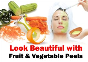 How to Look Beautiful with Fruit & Vegetable Peels