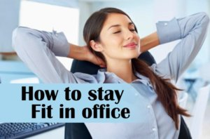 How to stay fit in office, learn some special things