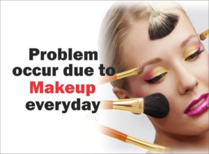 Problem occur due to makeup everyday