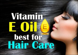 Vitamin E Oil best for Hair Care will make hair such long & beautiful