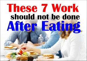 These 7 Work should not be done immediately after Eating