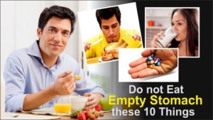 Do not Eat Empty Stomach these 10 Things